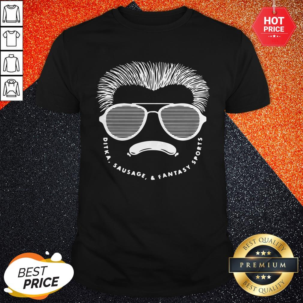 Nice Ditka ausage Fantasy Sports Podcast Shirt