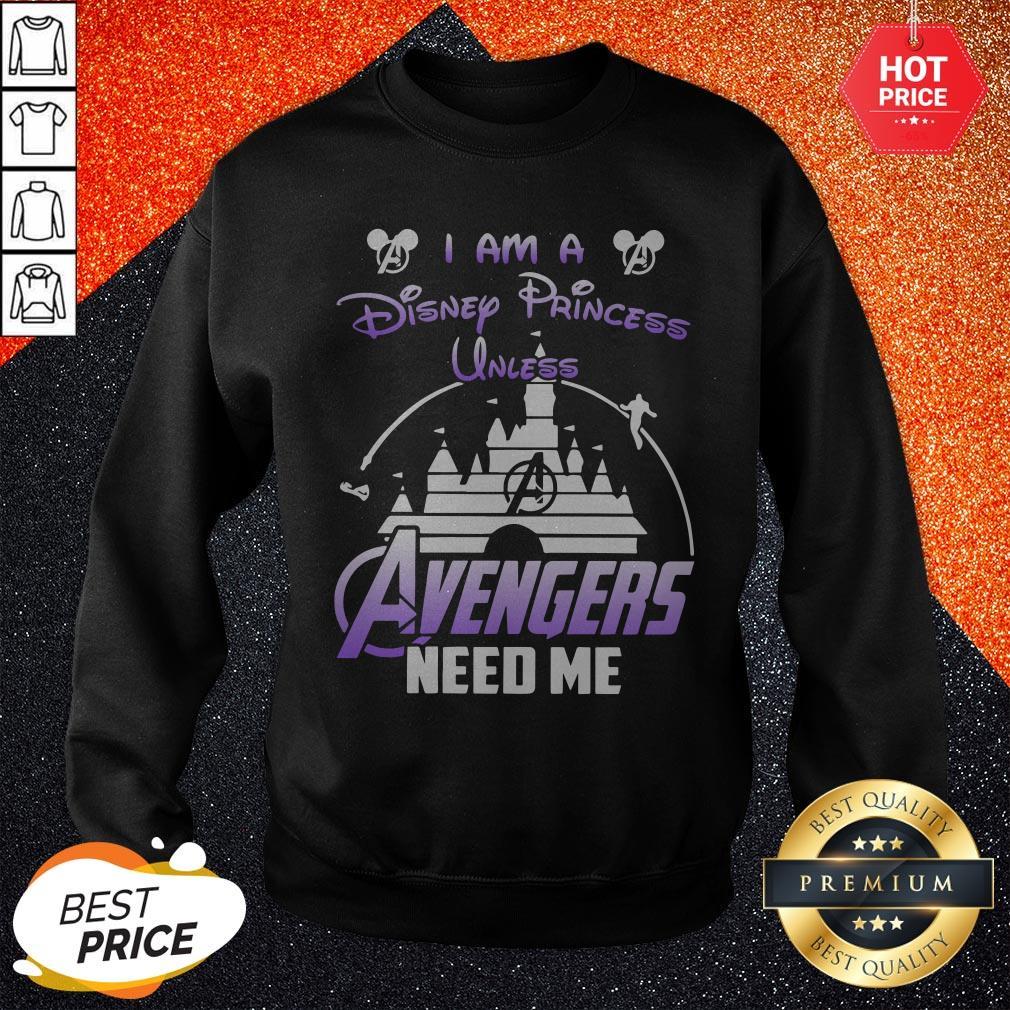 Official I Am A Disney Princess Unless Avengers Need Me Sweatshirt