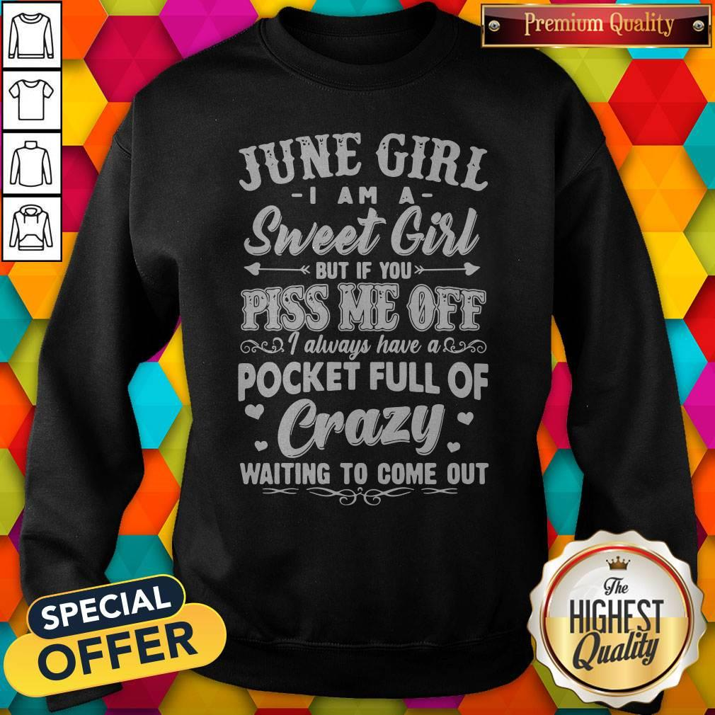 Official June Girl I Am A Sweet Girl But If You Piss Me Off Pocket Full Of Crazy Sweatshirt
