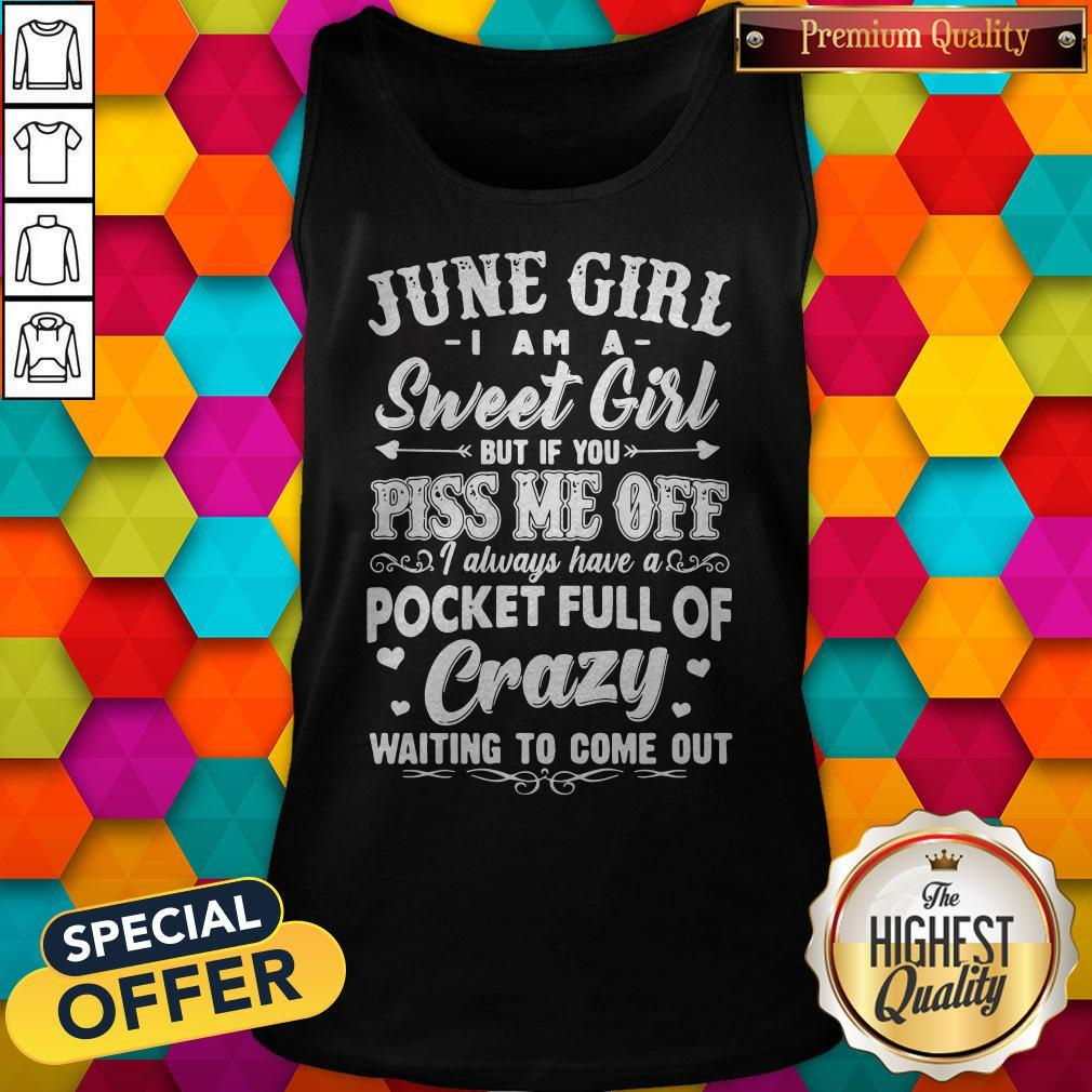 Official June Girl I Am A Sweet Girl But If You Piss Me Off Pocket Full Of Crazy Tank Top
