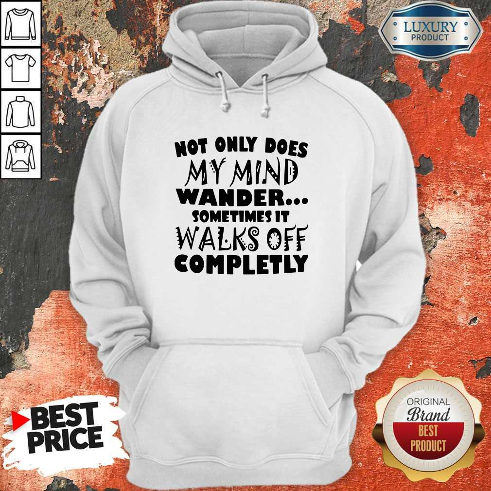 Official Not Only Does My Mind Wander Sometimes It Walks Off Completly Hoodie