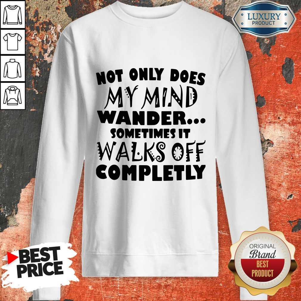 Official Not Only Does My Mind Wander Sometimes It Walks Off Completly Sweatshirt