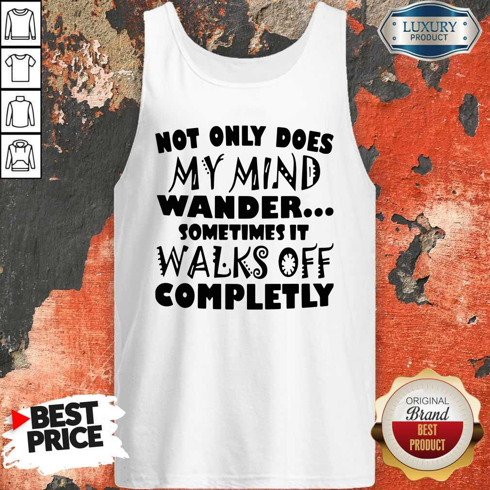 Official Not Only Does My Mind Wander Sometimes It Walks Off Completly Tank Top