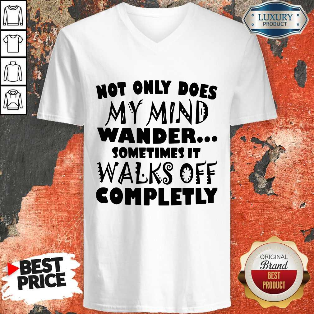 Official Not Only Does My Mind Wander Sometimes It Walks Off Completly V-neck