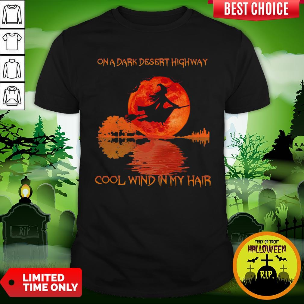 On A Dark Desert Highway Dool Wind In My Hair Halloween Witch Shirt