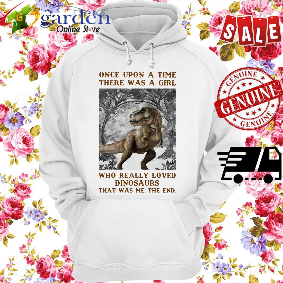 Once Upon A Time There Was A Girl Who Really Loved Dinosaurs That Was Me The End hoodie