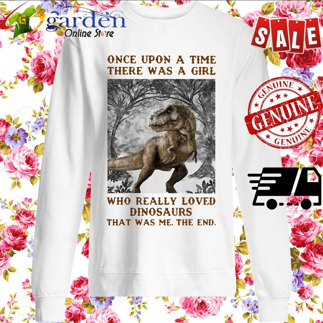 Once Upon A Time There Was A Girl Who Really Loved Dinosaurs That Was Me The End sweater