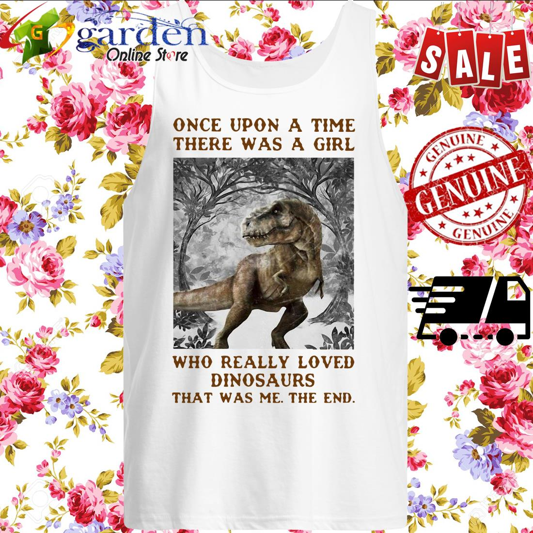 Once Upon A Time There Was A Girl Who Really Loved Dinosaurs That Was Me The End tank top