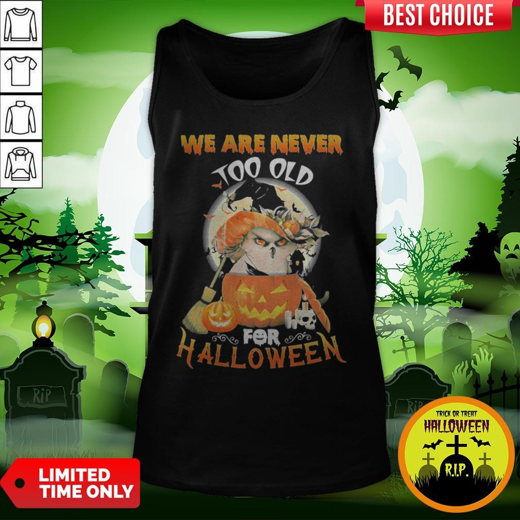 Owl We Are Never Too Old For Halloween Tank Top