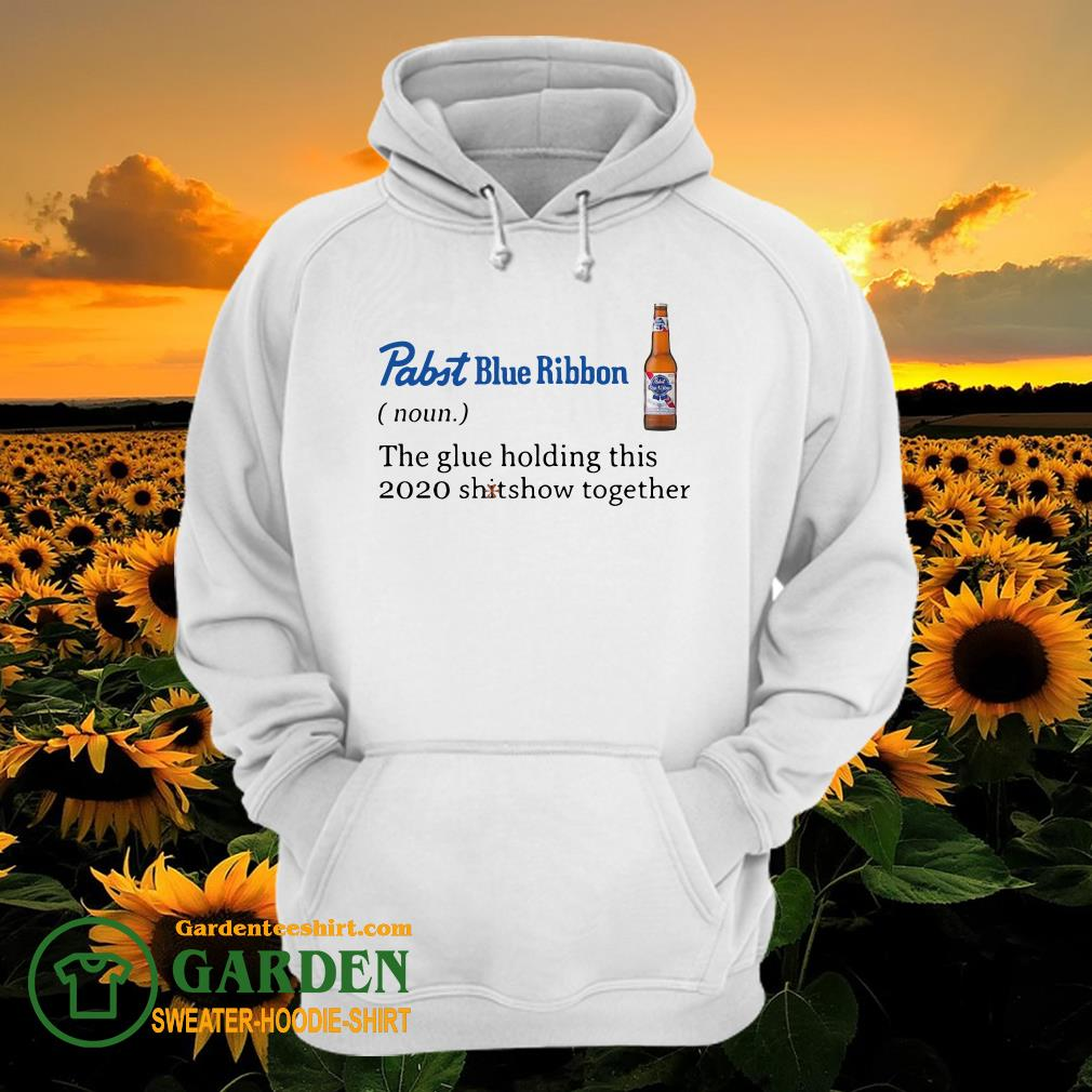 Pabst Blue Ribbon The Glue Holding This 2020 Shitshow Together hoodie
