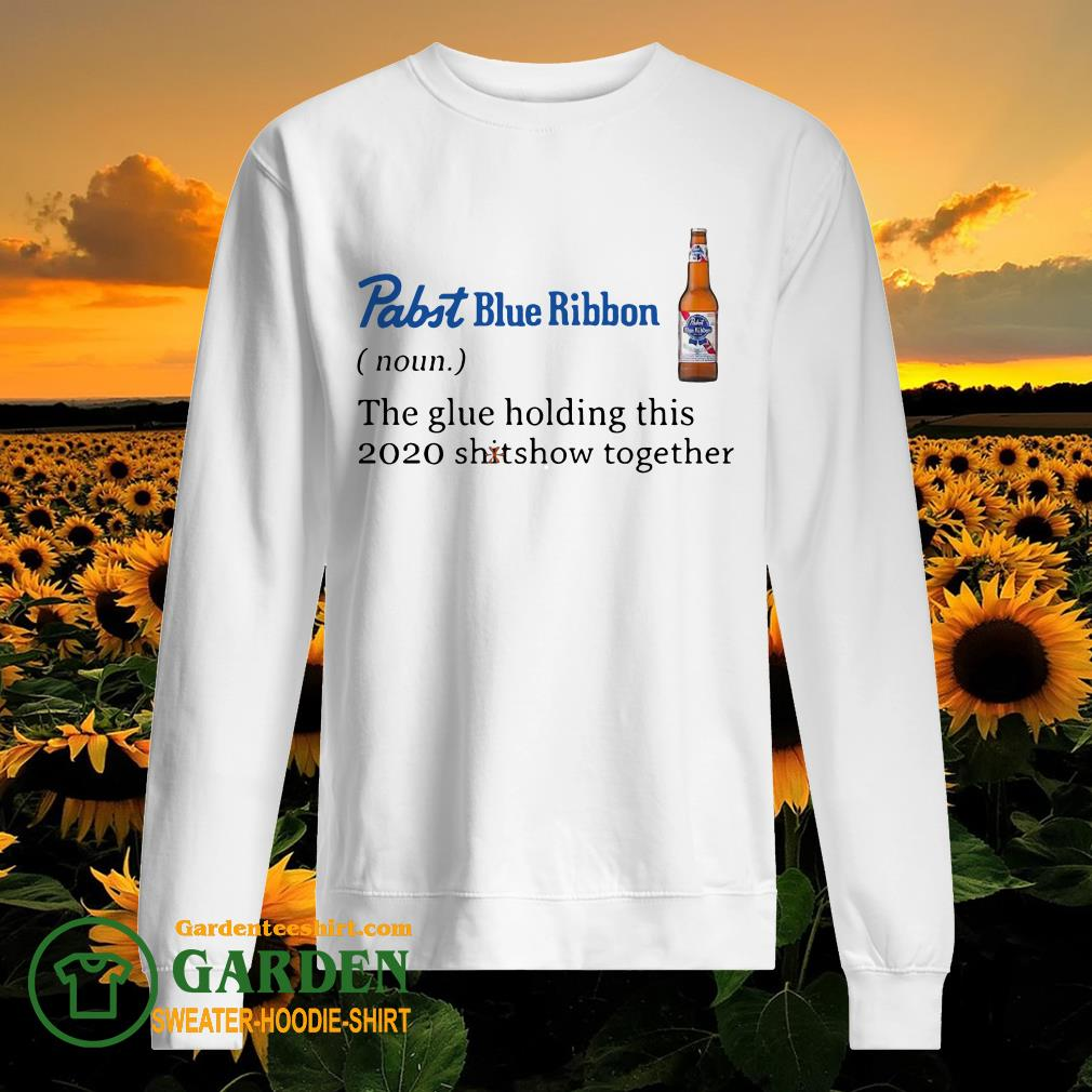 Pabst Blue Ribbon The Glue Holding This 2020 Shitshow Together sweater