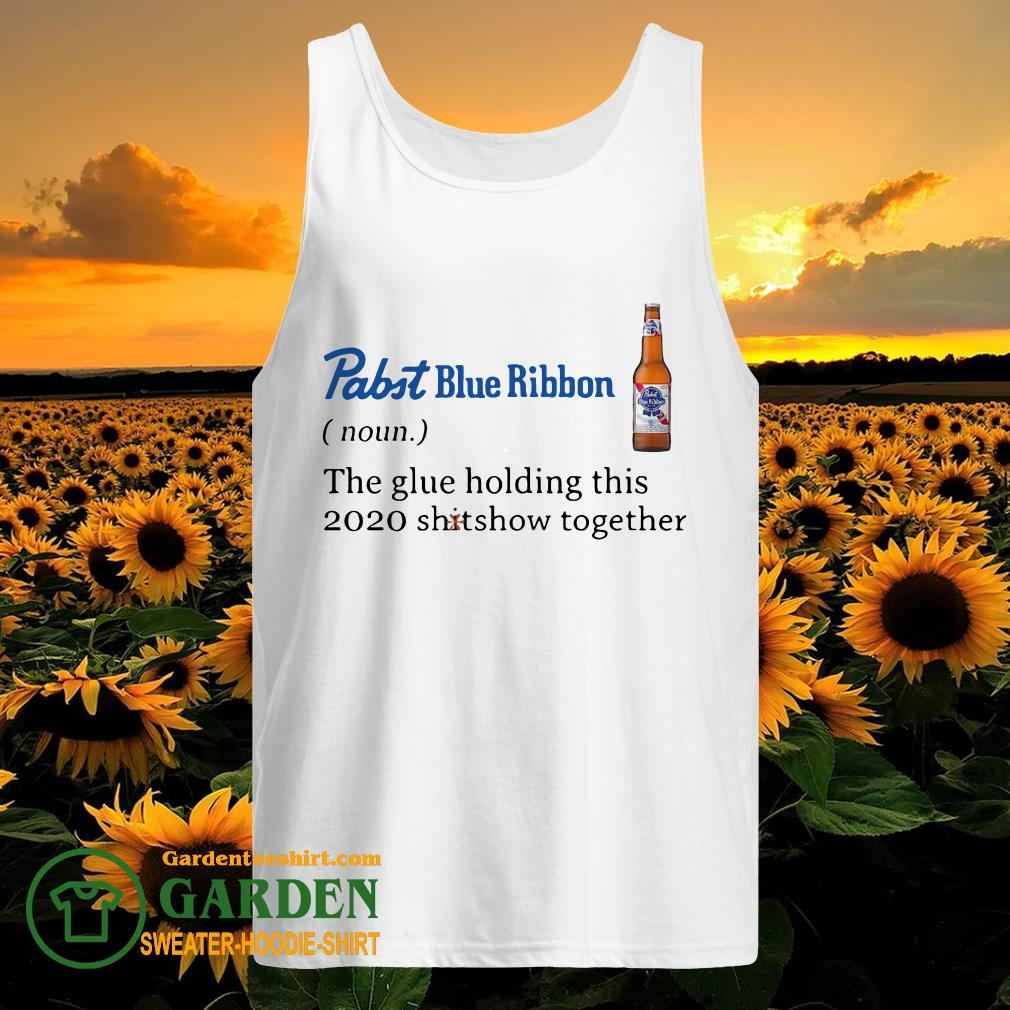 Pabst Blue Ribbon The Glue Holding This 2020 Shitshow Together tank top