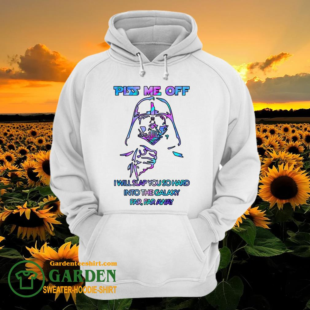 Piss Me Off I Will Slap You So Hard Into The Galaxy Far Far Away hoodie
