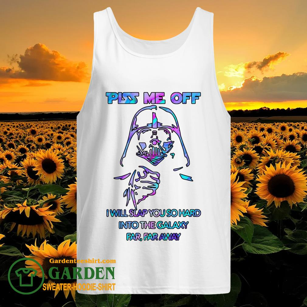 Piss Me Off I Will Slap You So Hard Into The Galaxy Far Far Away tank top