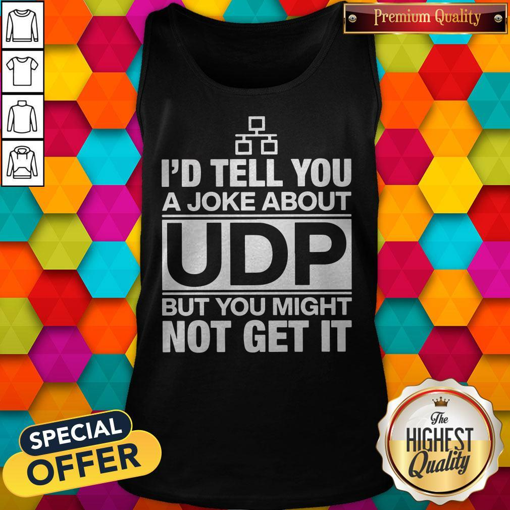 Pro I'd Tell You A Joke About UDP But You Might Not Get It Tank Top