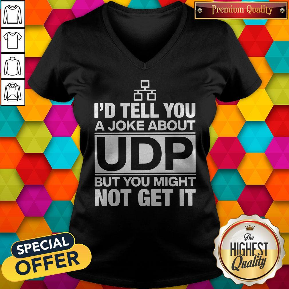 Pro I'd Tell You A Joke About UDP But You Might Not Get It V-neck