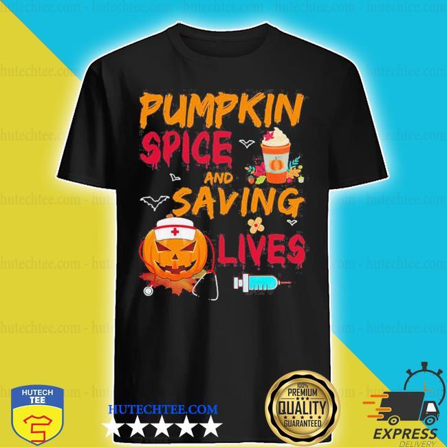 Pumpkin spice and saving lives pumpkin nurse latte medical staff halloween shirt
