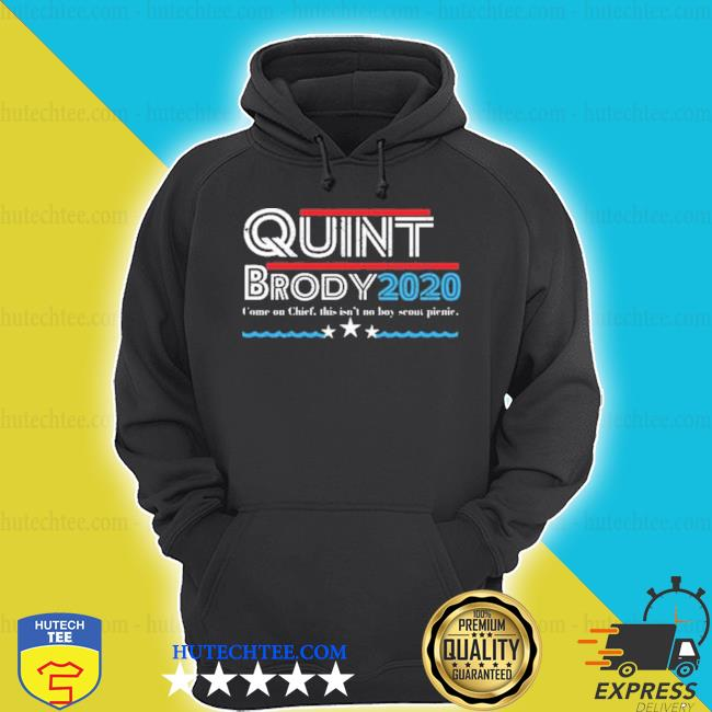 Quint Brody 2020 come on chief this Isn't boy scout pienie shirt