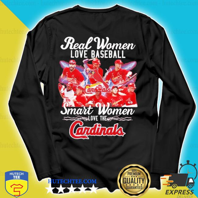 Real women love baseball smart women love the cardinals s longsleeve