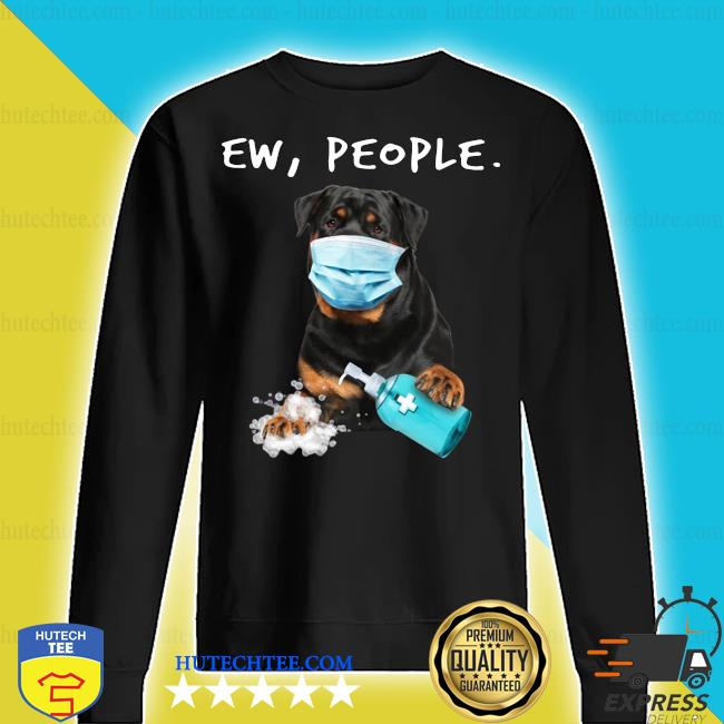 Rottweiler Ew People Face Mask Wash Your Hands Shirt sweater
