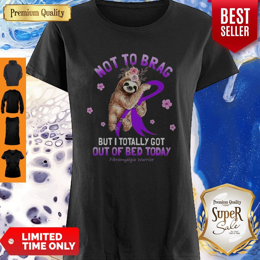 Not To Brag But I Totally Got Fibromyalgia Warrior Sloth Flowers Shirt