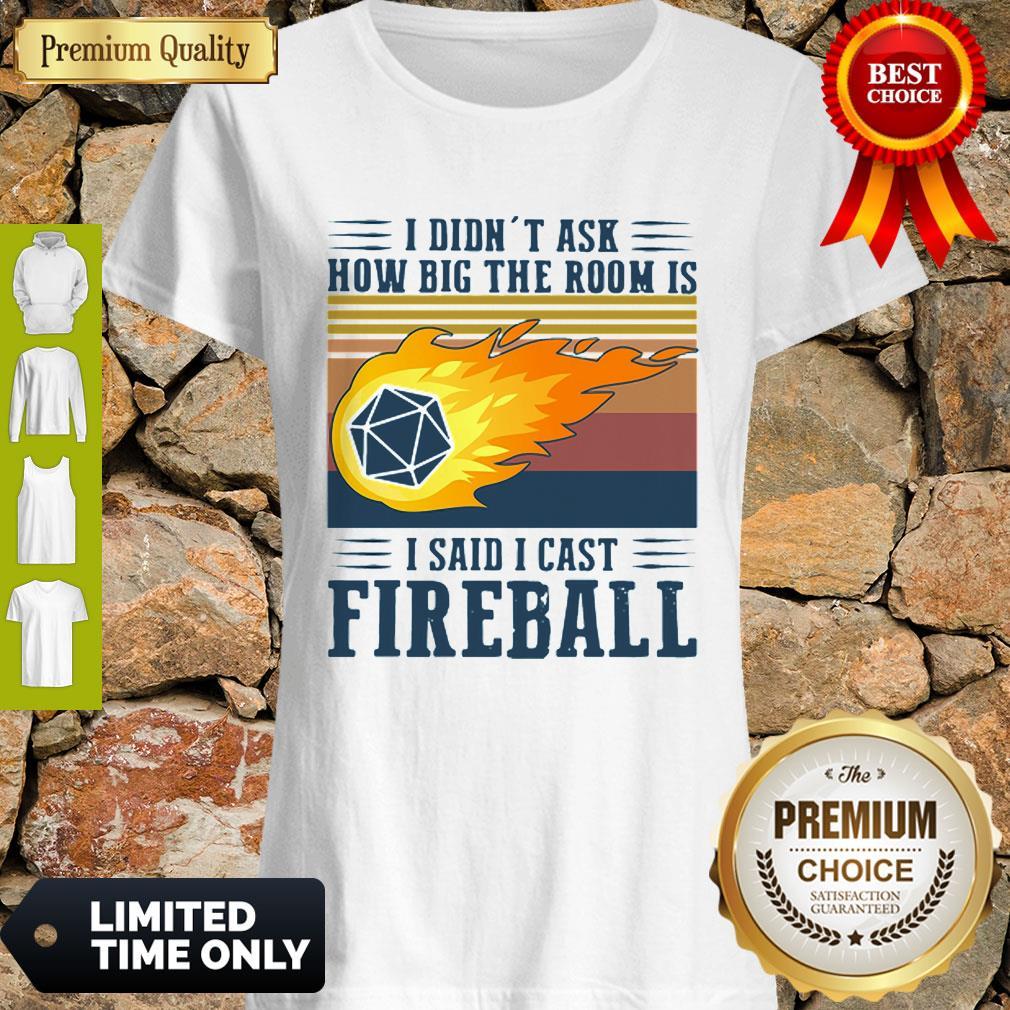 Vintage I Didn't Ask How Big The Room Is I Said I Cast Fireball Shirt