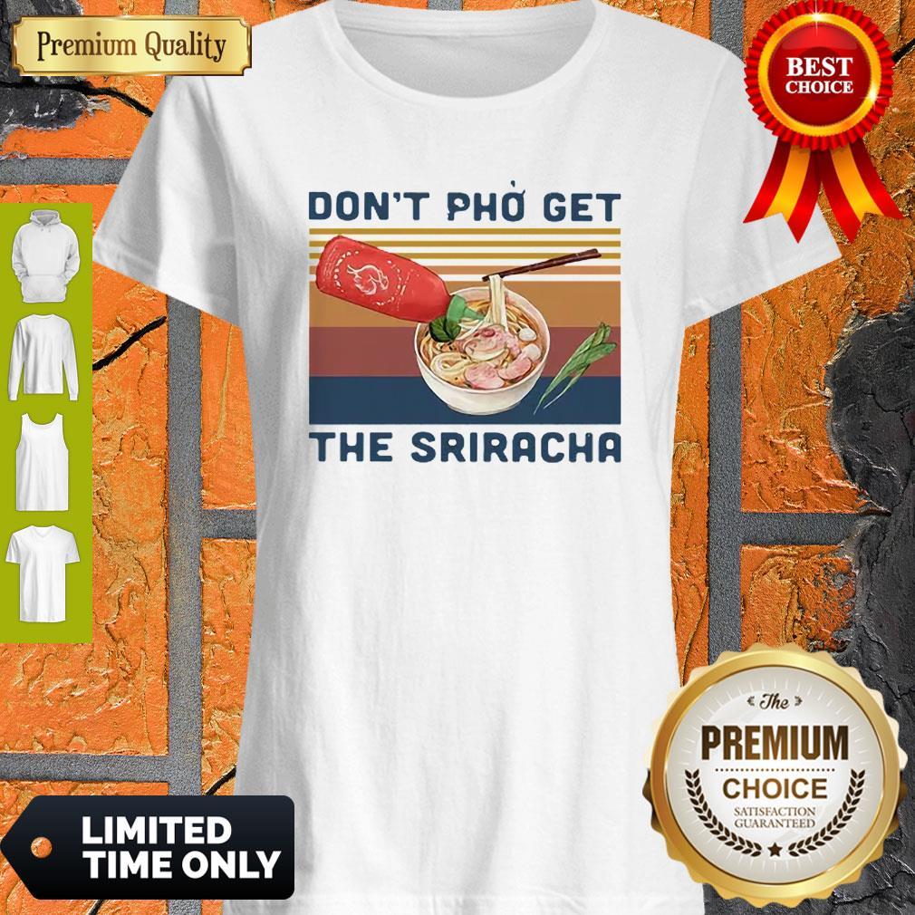 Licensed Sriracha Don't Phở Get The Sriracha Vintage Shirt