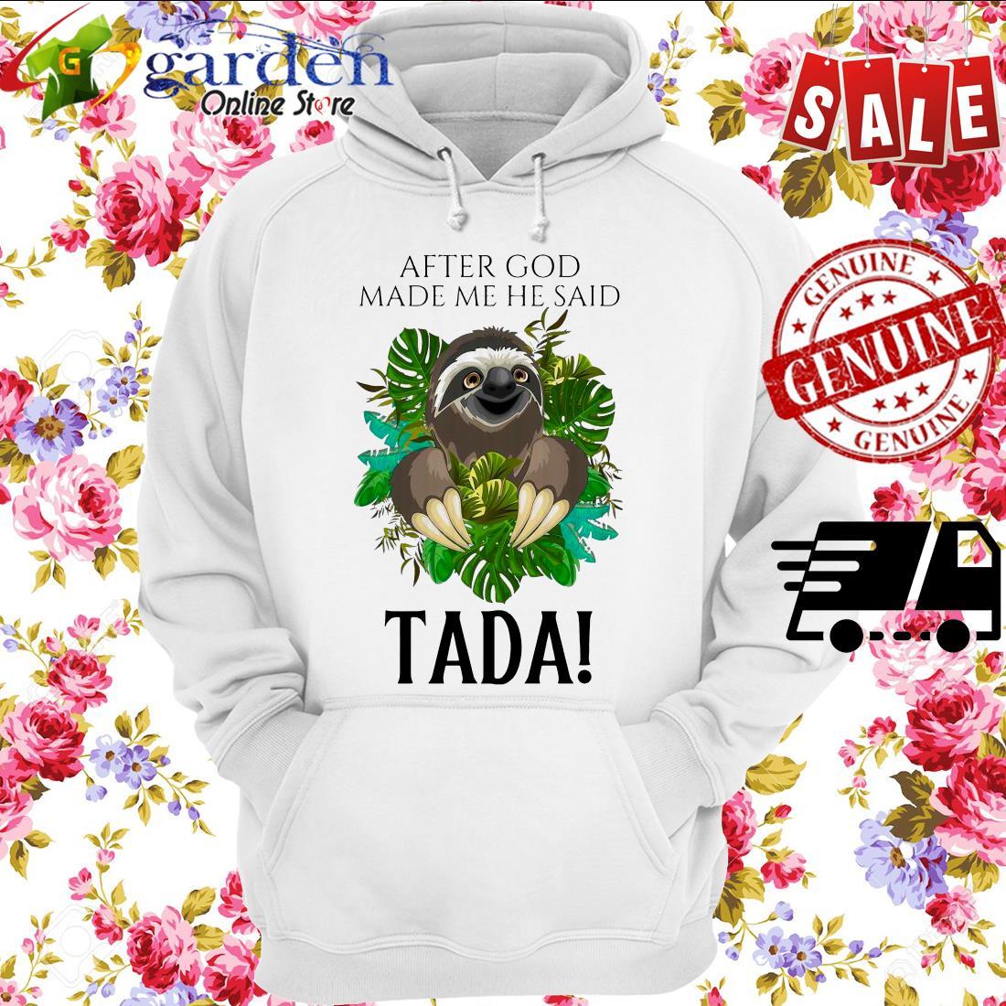 Sloth After God Made Me He Said Tada hoodie