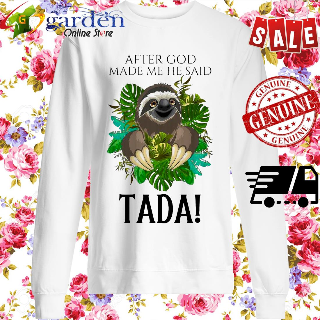 Sloth After God Made Me He Said Tada sweater