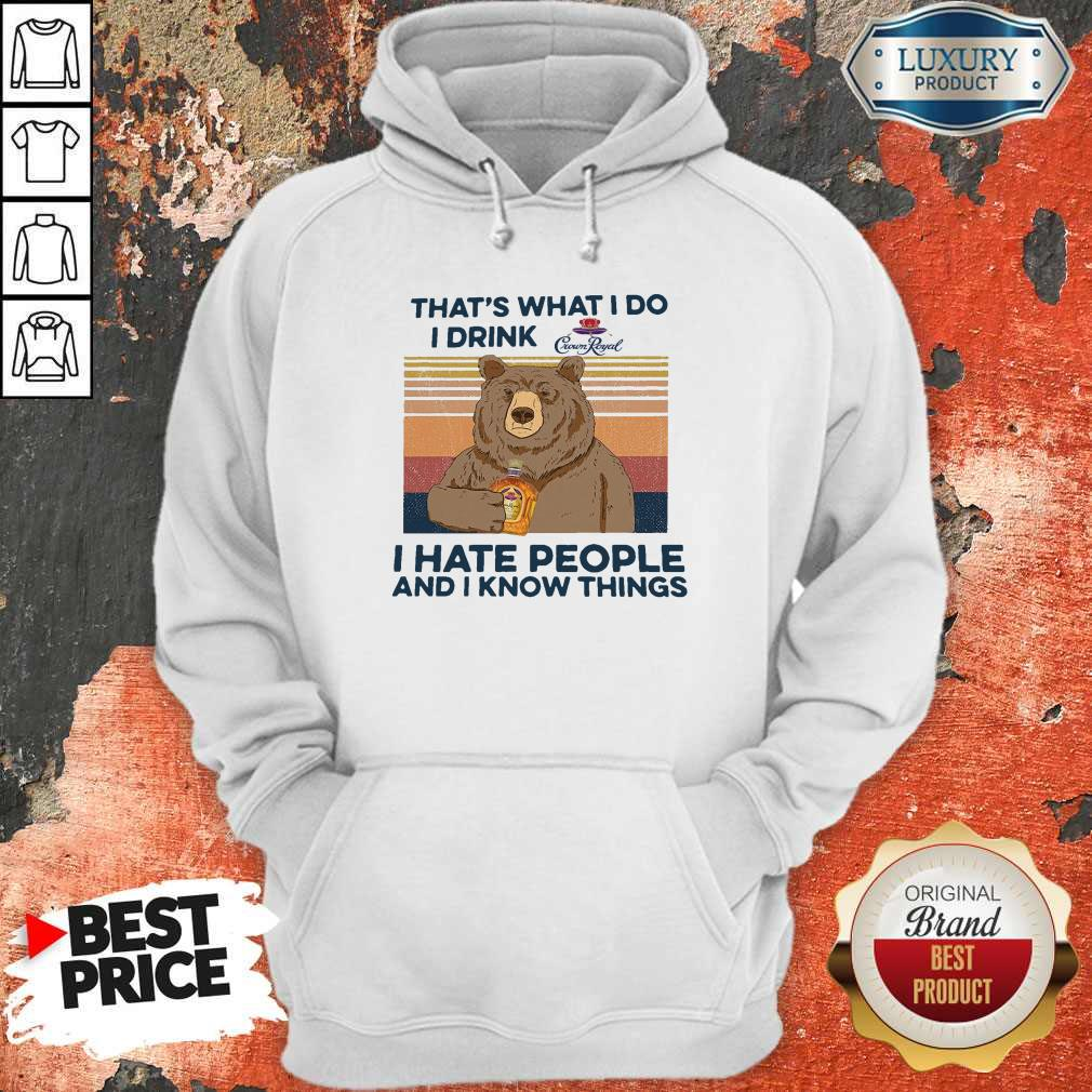 So Bear That's What I Do I Drink Crown Royal I Hate People And I Know Things Vintage Hoodie