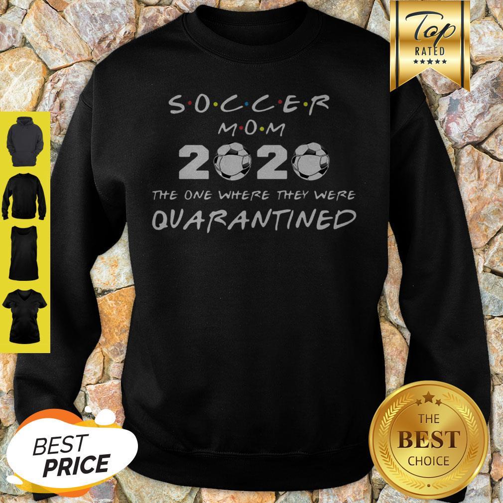 Soccer Mom 2020 The One Where They Were Quarantined Coronavirus Sweatshirt