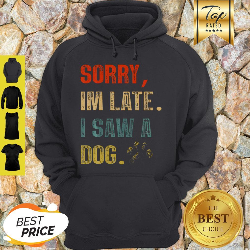 Sorry I'm Late I Saw A Dog Paw Vintage Hoodie