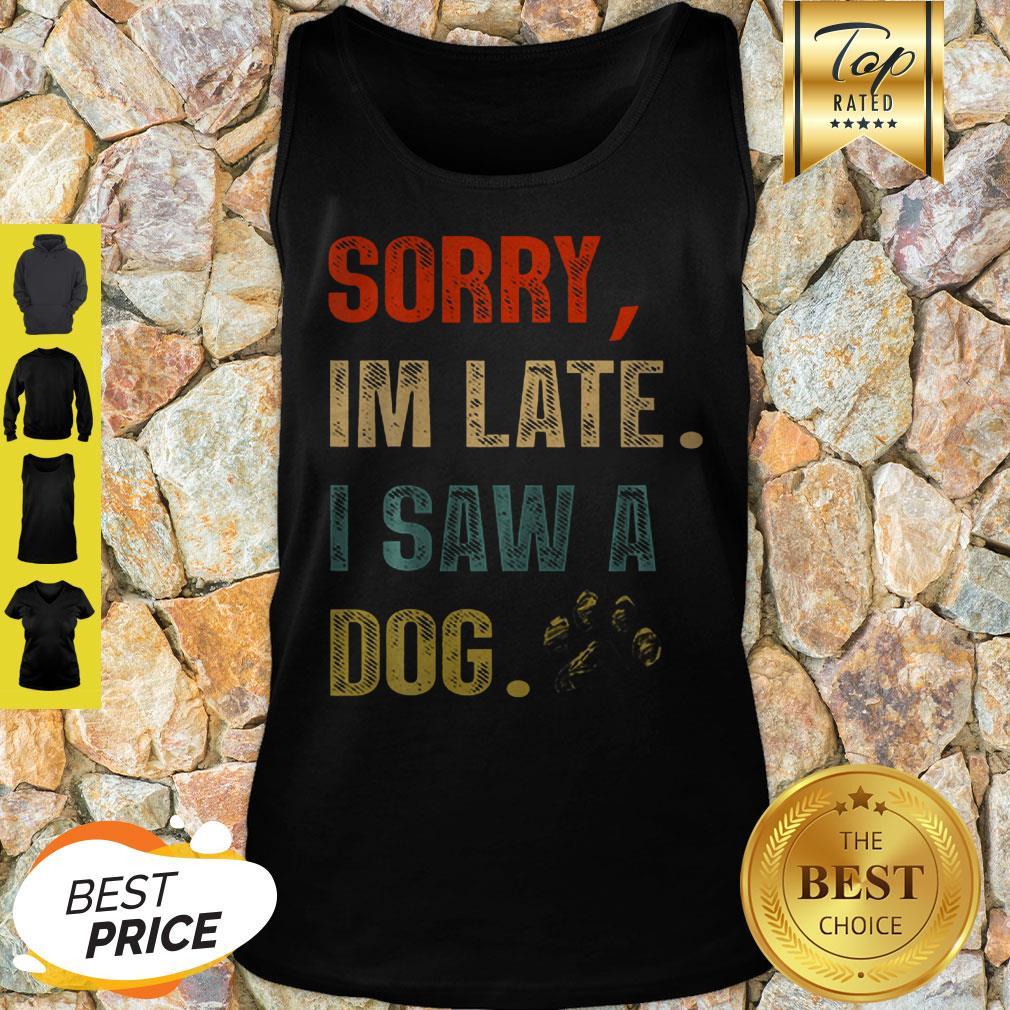 Sorry I'm Late I Saw A Dog Paw Vintage Tank Top