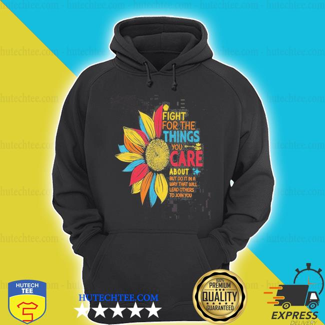 Sunflower fight for the things you care about s hoodie