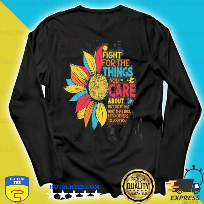 Sunflower fight for the things you care about s longsleeve