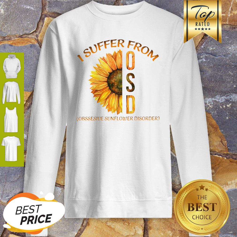 Sunflower I Suffer From Osd Obsessive Sunflower Disorder Sweatshirt