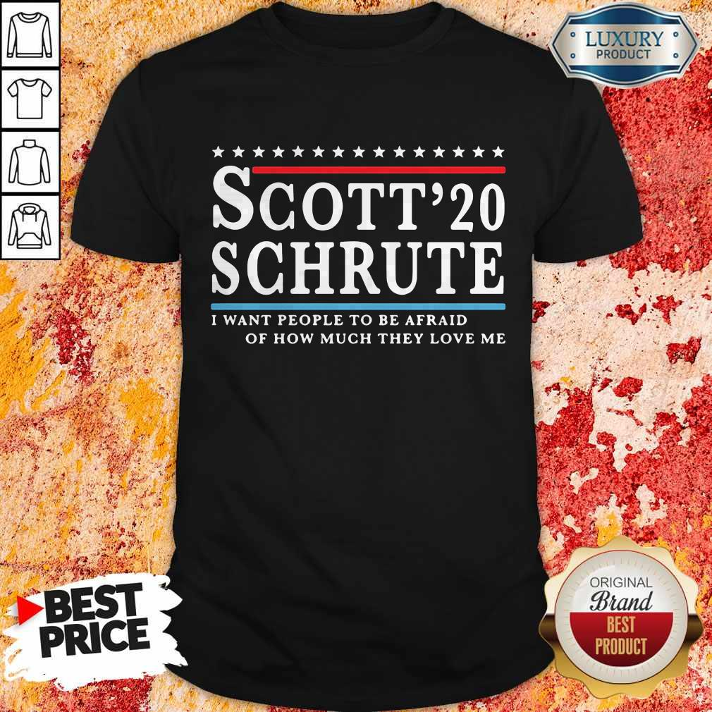 Sweet Scott 20 Schrute I Want People To Be Afraid Of How Much They Love Me Shirt
