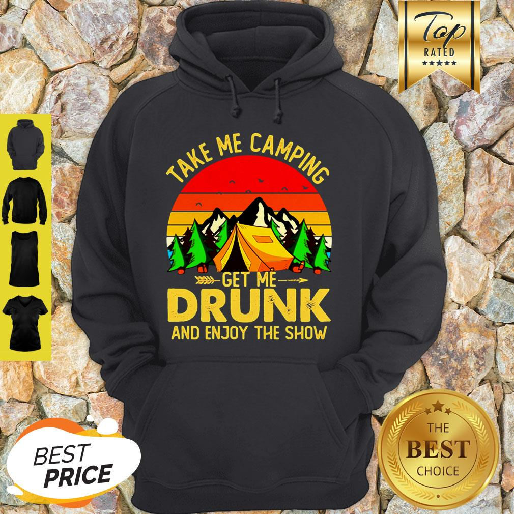 Take Me Camping Get Me Drunk And Enjoy The Show Sunset Hoodie