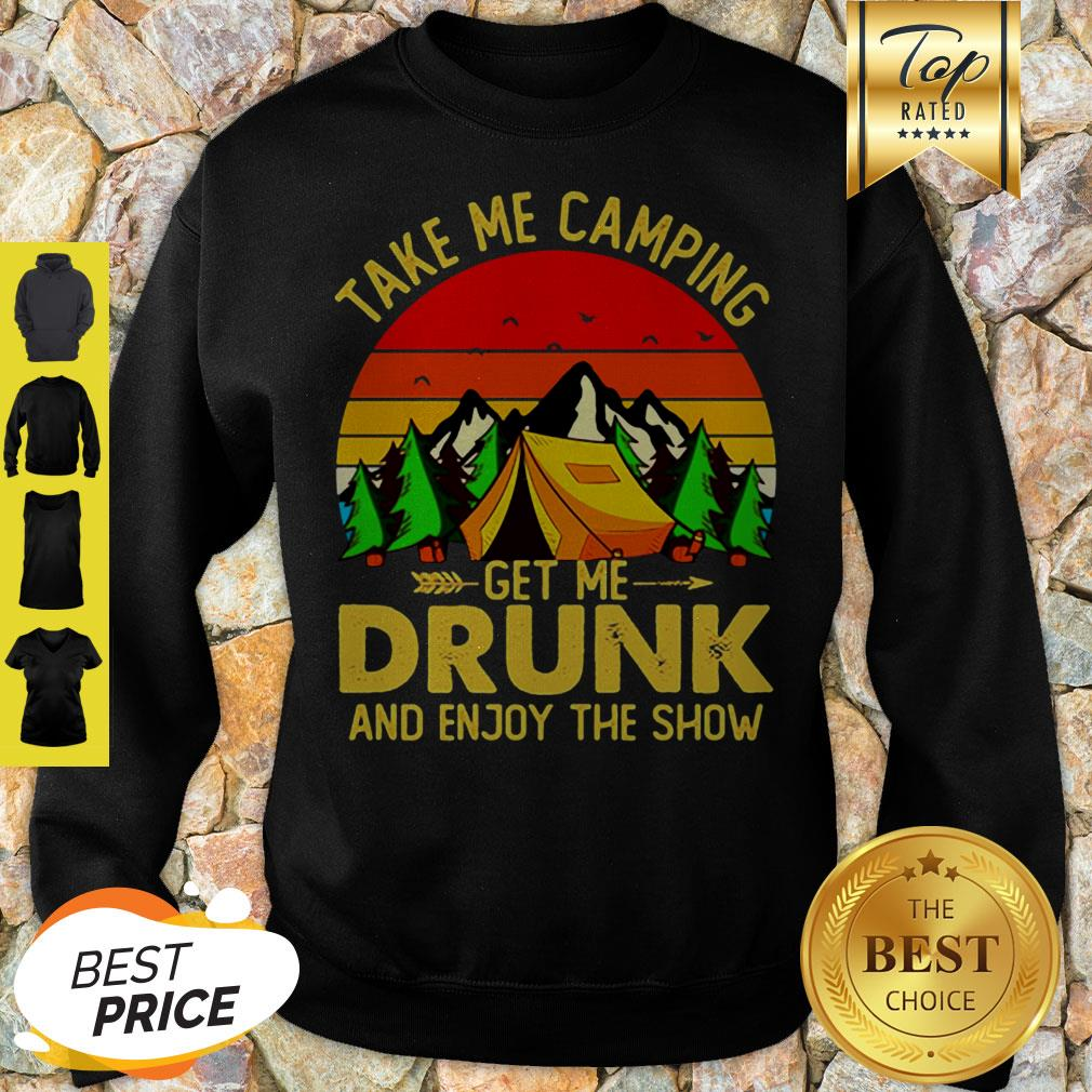 Take Me Camping Get Me Drunk And Enjoy The Show Sunset Sweatshirt