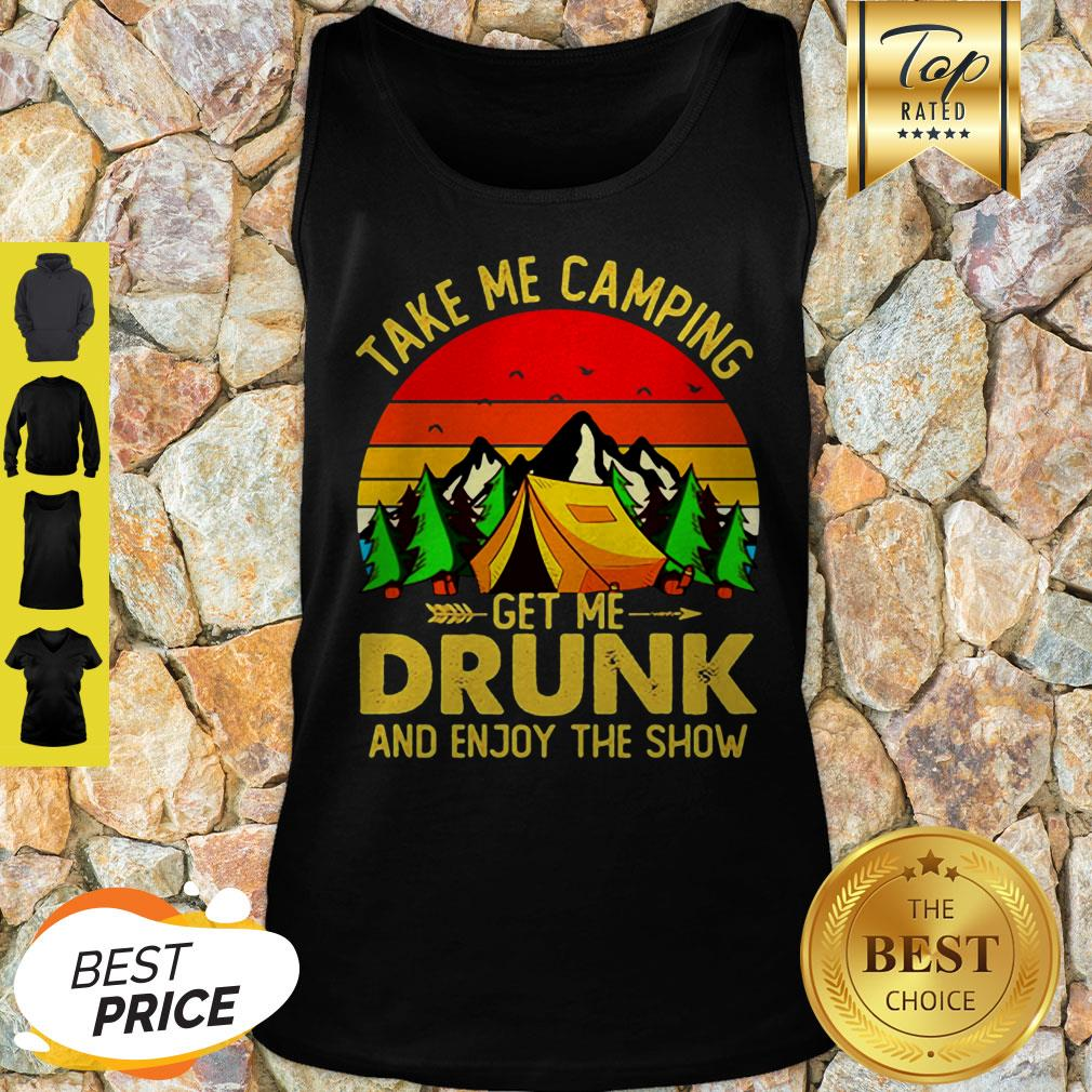Take Me Camping Get Me Drunk And Enjoy The Show Sunset Tank Top