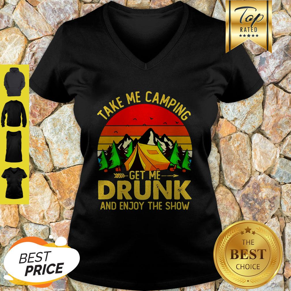 Take Me Camping Get Me Drunk And Enjoy The Show Sunset V-neck