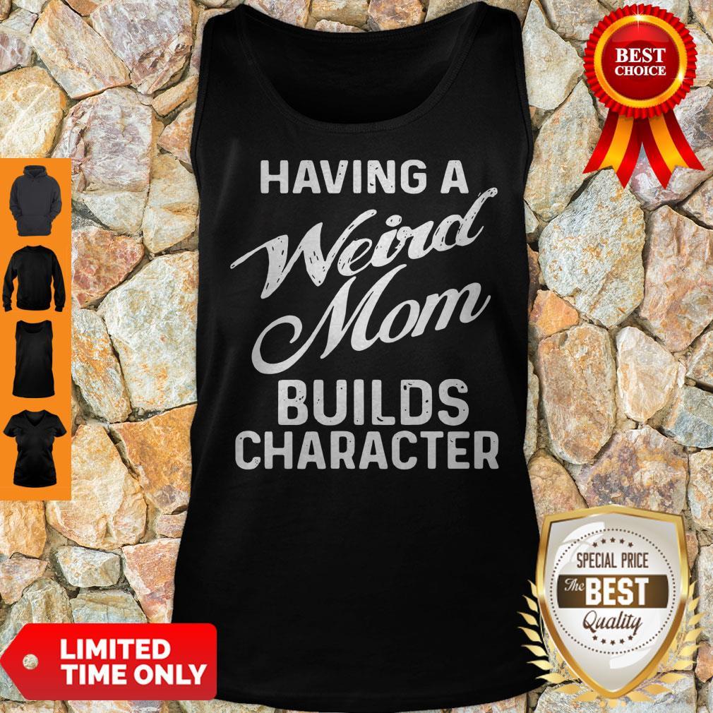 Premium Having A Weird Mom Builds Character Tank Top
