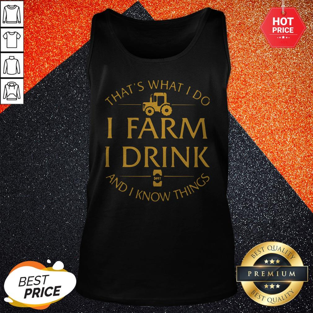 That's What I Do I Farm I Drink And I Know Things Tank Top