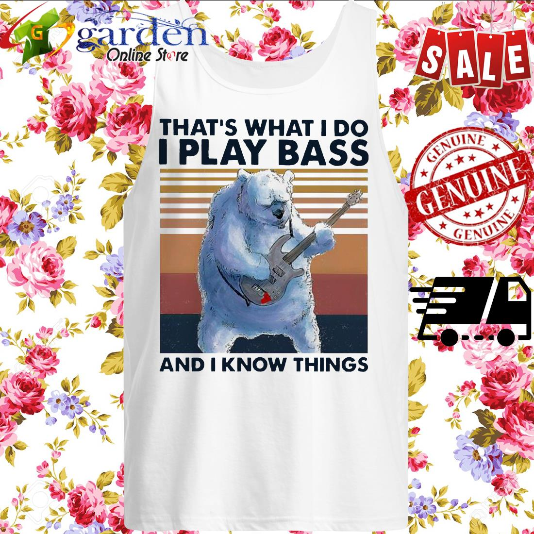 That's what I do I play Bass and I know things vintage tank top