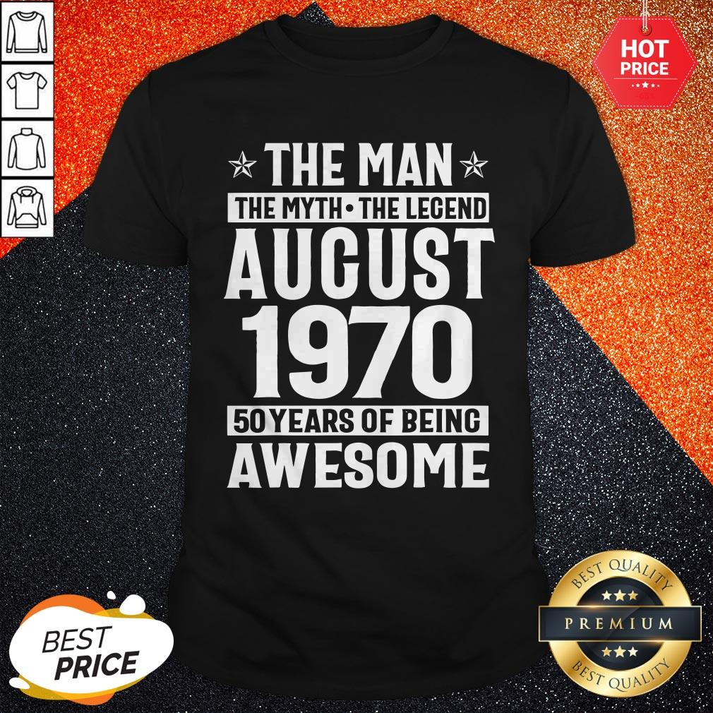 The Man The Myth The Legend August 1970 50 Years Of Being Awesome Shirt