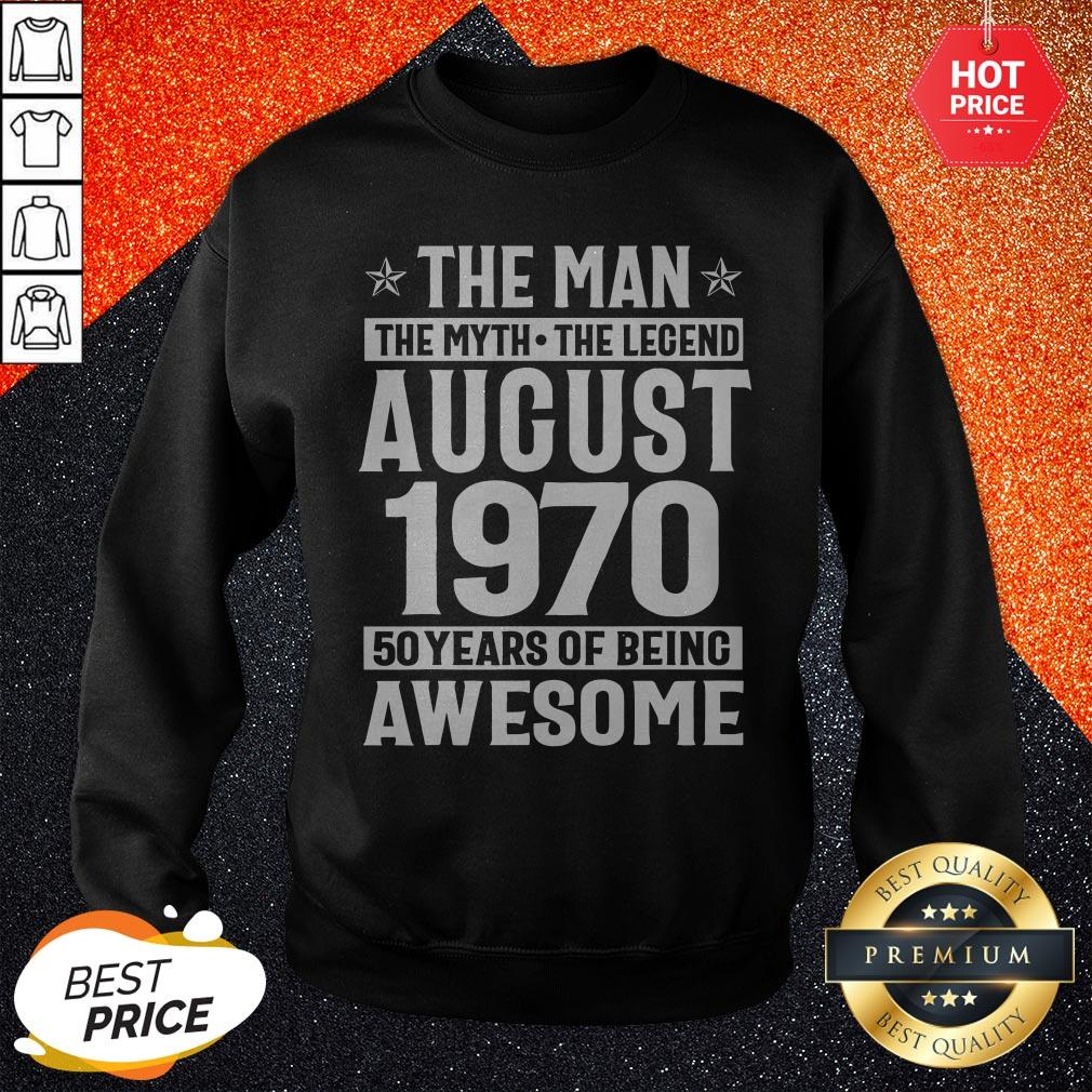 The Man The Myth The Legend August 1970 50 Years Of Being Awesome Sweatshirt