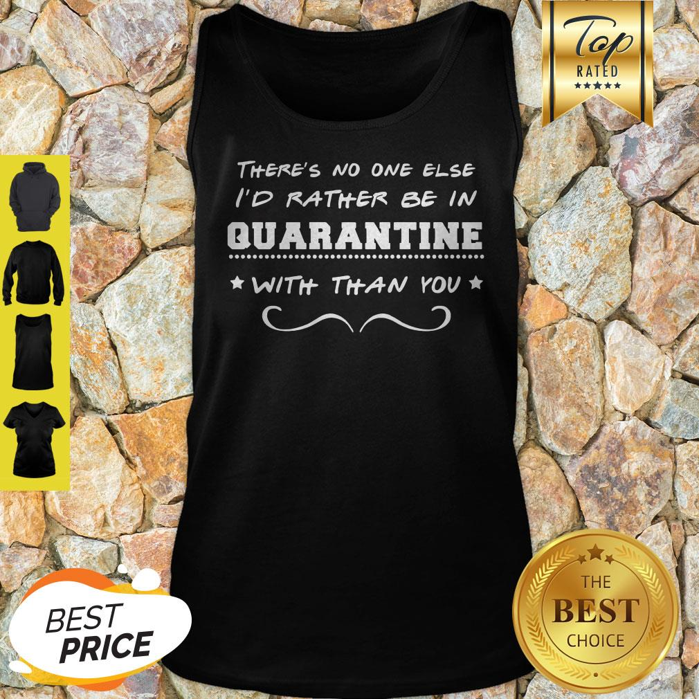 There's No One Else I'd Rather Be In Quarantine With Than You Tank Top