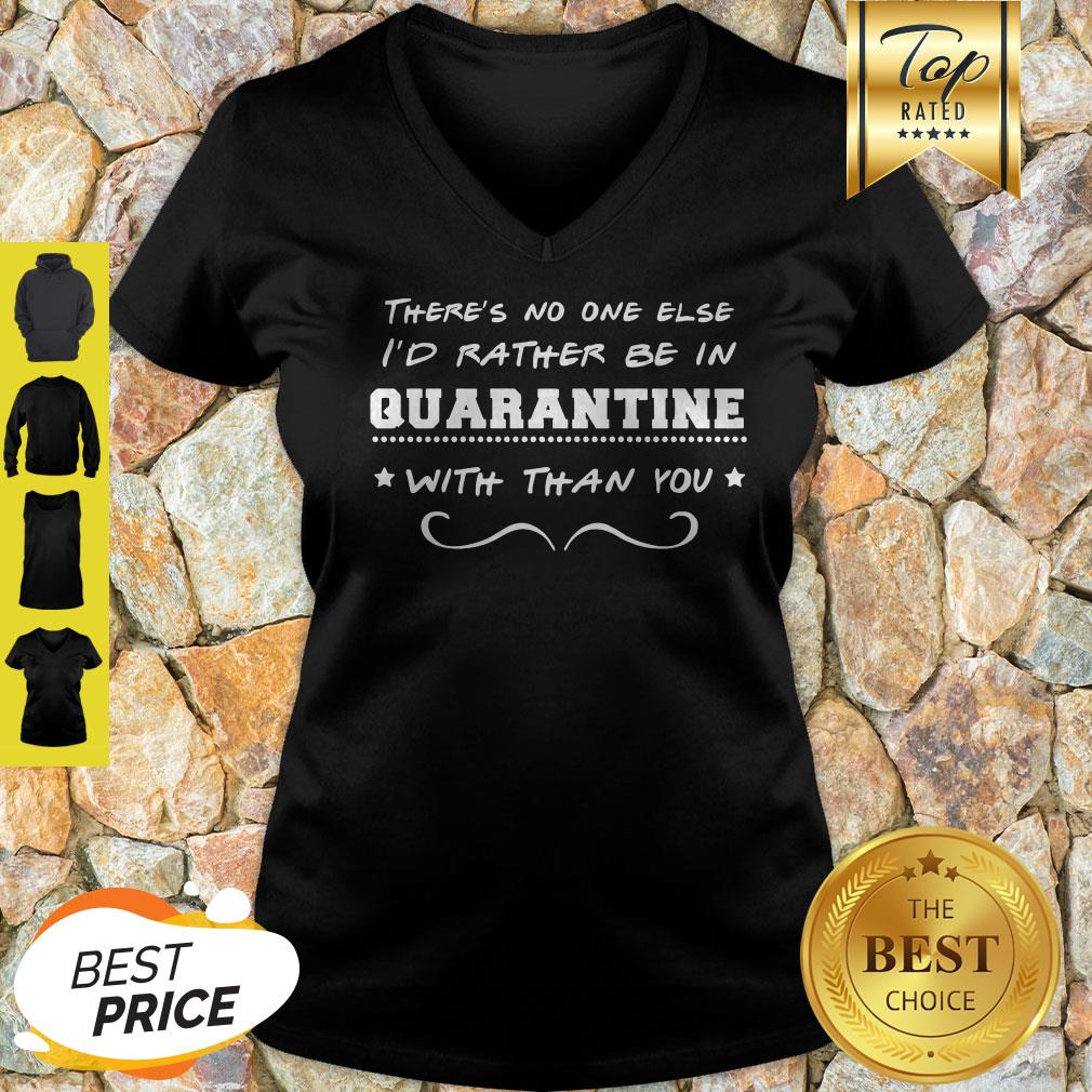 There's No One Else I'd Rather Be In Quarantine With Than You V-neck