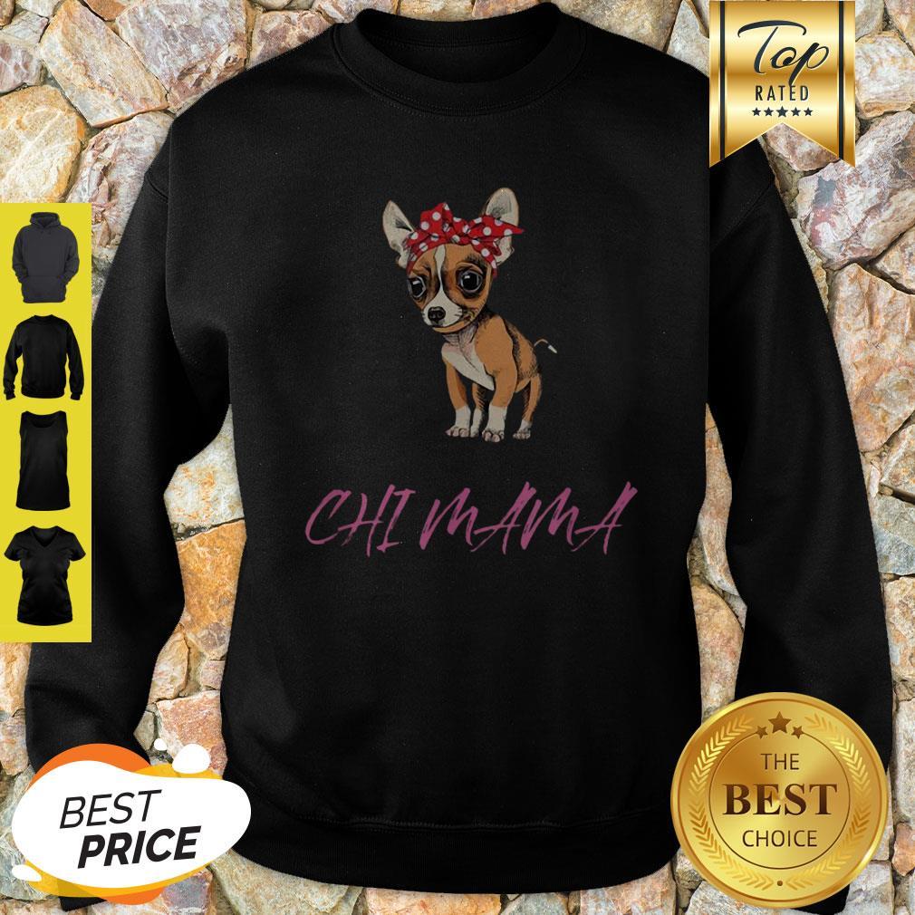 Top Chihuahua Mama Chi Mama Gift For Chihuahua Mom ShirtTop Chihuahua Mama Chi Mama Gift For Chihuahua Mom Sweatshirt