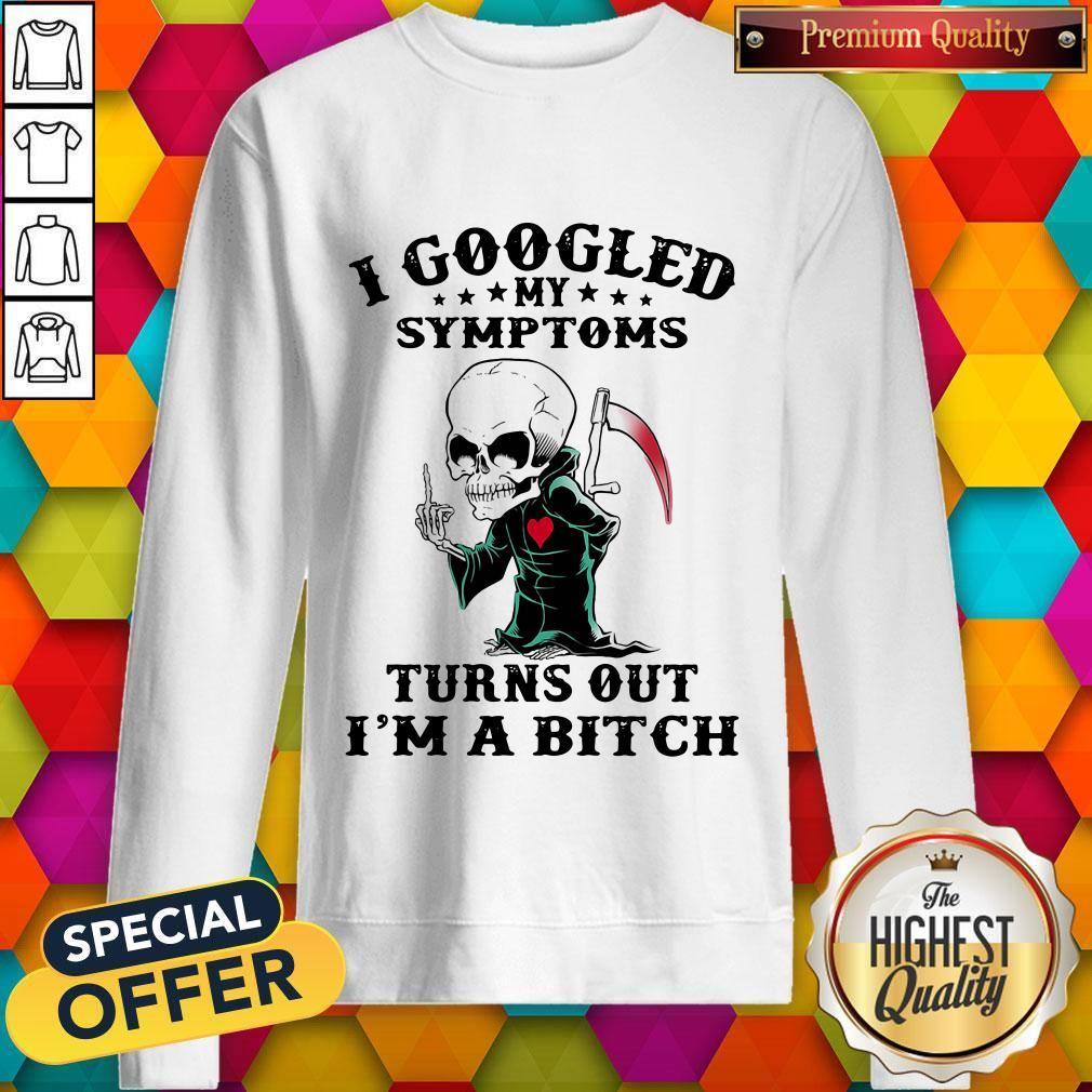 Top I Googled My Symptoms Turns Out I'm A Bitch Halloween Sweatshirt